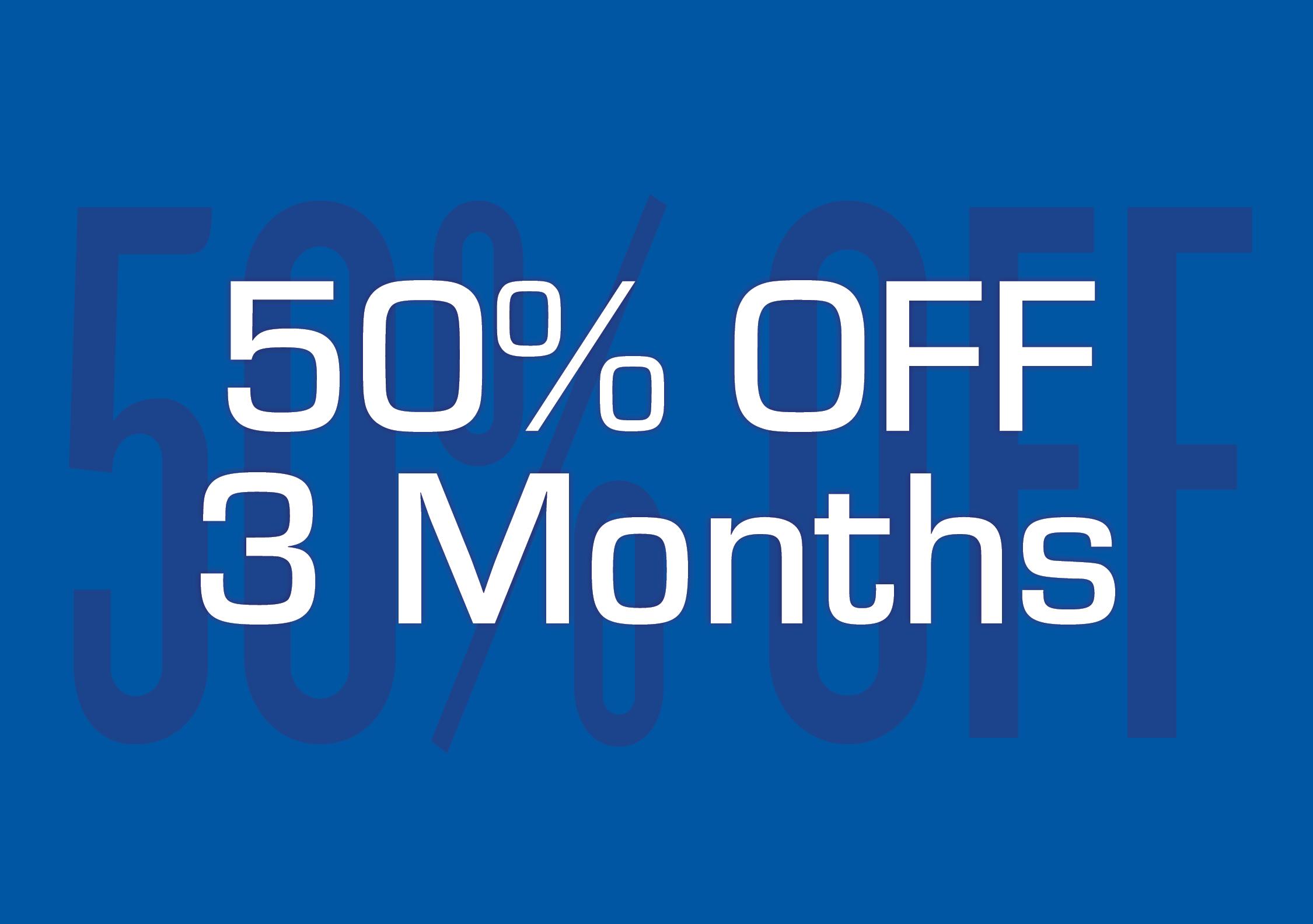 50% Off – 3 Months